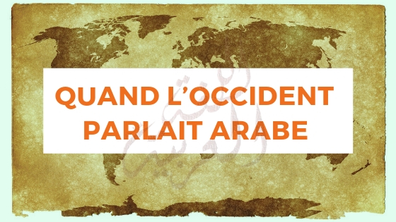 Quand l'Occident parlait arabe