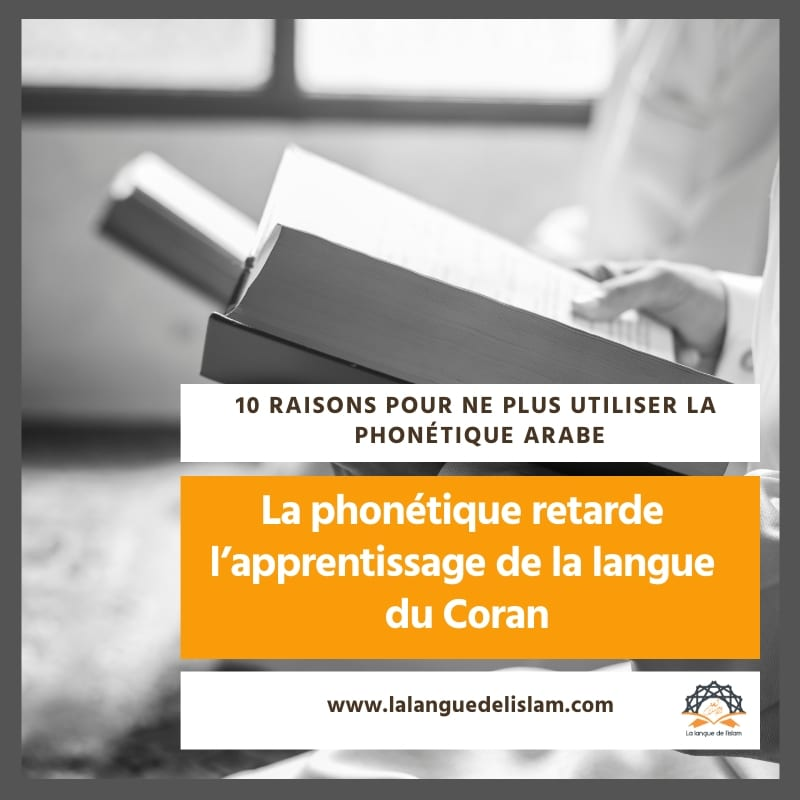 la phonétique retarde l'apprentissage de la langue du Coran, 10 Raisons pour ne plus utiliser la phonétique arabe